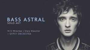Bass Astral Solo Akt + Gypsy Orchestra @ STARY KLASZTOR | Wrocław | Województwo dolnośląskie | Polska