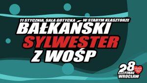 BAŁKAŃSKI SYLWESTER DLA WOŚP @ STARY KLASZTOR | Wrocław | Województwo dolnośląskie | Polska