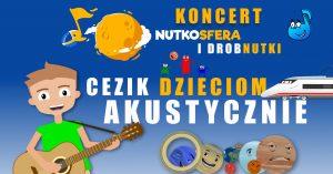 Uwaga: Koncert przeniesiony - NutkoSfera i DrobNutki - CeZik dzieciom akustycznie @ STARY KLASZTOR | Wrocław | Dolnośląskie | Polska